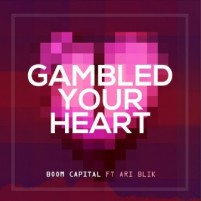 Boom Capital – Gambled Your Heart Is New Beat Of Electro Music