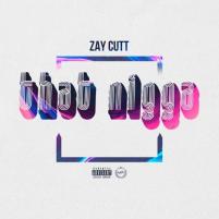 """Must not Miss Zay Cutt's latest Rap Content """"That Nigga"""""""