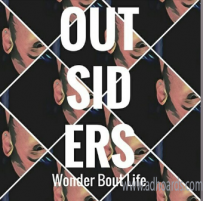 "Outsiders ""Wonder Bout Life"" Is Rocking The Charts"