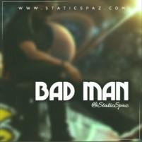 "Staticspaz's New Flagship Single ""Bad Man"" Gathering Fans Worldwide"