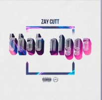 """That Nigga"" by Zay Cutt is a Significant Hip Hop Track"