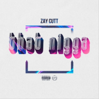 "Zay Cutt's ""That Nigga"" Owes An Amazing Blend Of Rap And Hip Hop"